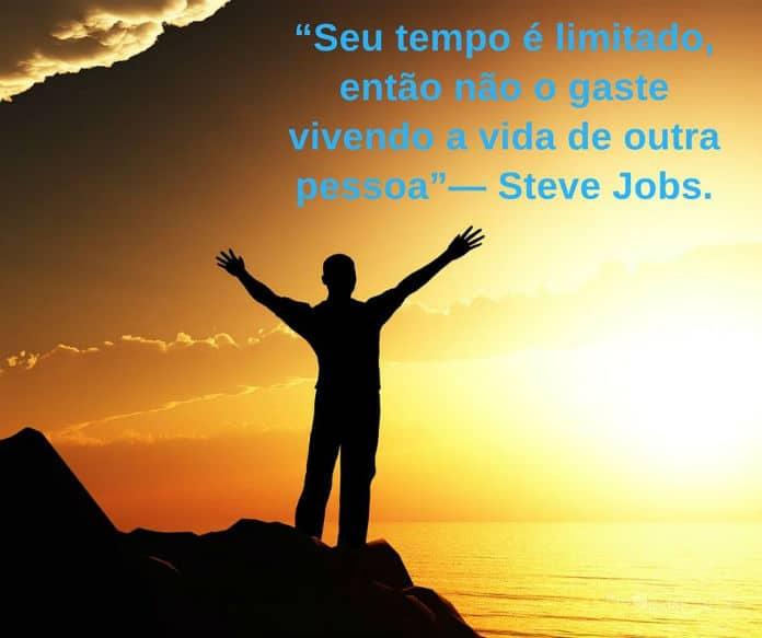 Seu tempo é limitado, então não o gaste vivendo a vida de outra pessoa. - Steve Jobs - frases de incentivo