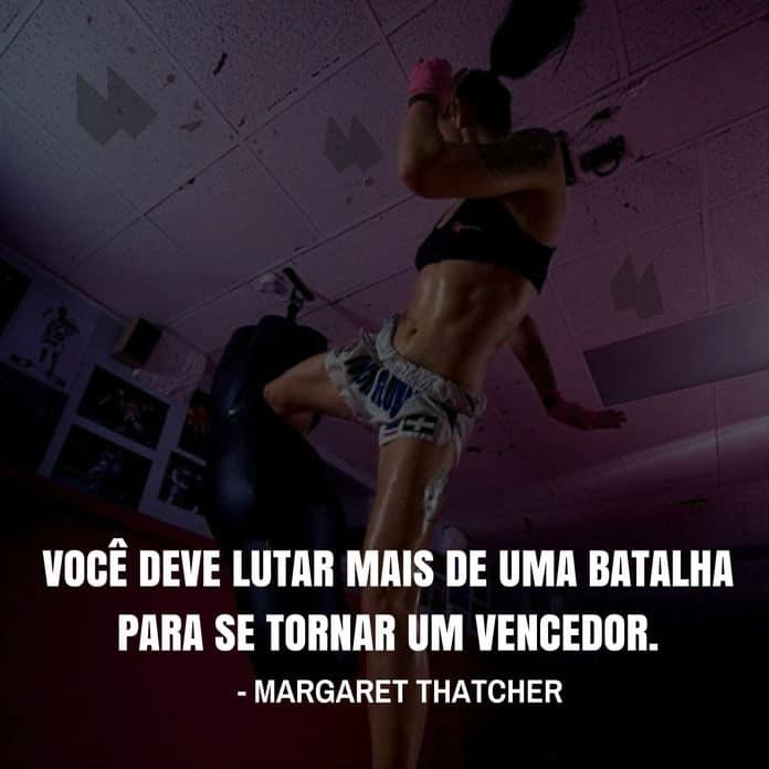Frases de motivação - Você deve lutar mais de uma batalha para se tornar um vencedor. - Margaret Thatcher