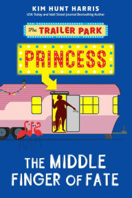 The Middle Finger of Fate (The Trailer Park Princess, #1)