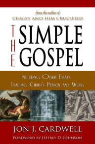 The Simple Gospel: Including Other Essays Exalting Christ's Person and Work
