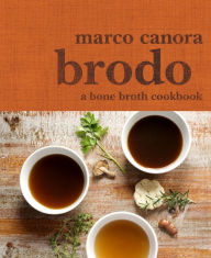 Brodo: A Bone Broth Cookbook
