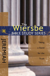 The Wiersbe Bible Study Series: Jeremiah: Taking a Stand for the Truth