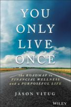 You Only Live Once: The Roadmap to Financial Wellness and a Purposeful Life Jason Vitug Author