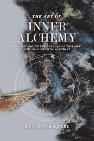 The Art of Inner Alchemy: Understanding the Purpose of This Life and Your Growth Within It