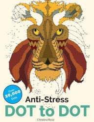 Anti-Stress Dot To Dot: Relaxing & Inspirational Adult Dot To Dot Colouring Book