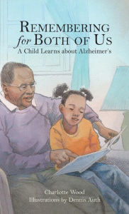 Remembering for Both of Us: A Child Learns about Alzheimer's