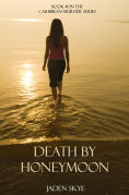 Title: Death by Honeymoon (Book #1 in the Caribbean Murder series), Author: Jaden Skye