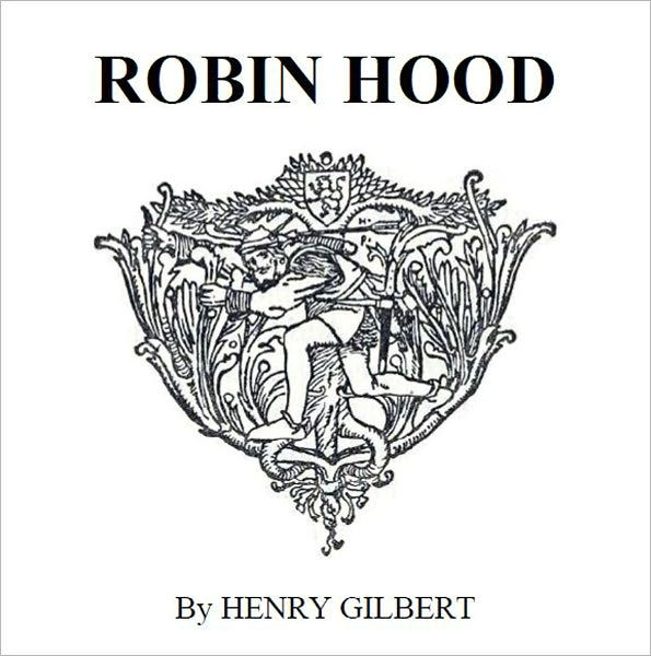 Robin Hood (Illustrated Edition) by Henry Gilbert