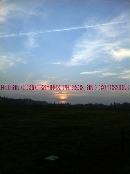 Creole Sayings : creole, sayings, Popular, Haitian, Creole, Sayings,, Phrases,, Expressions, Joseph, Charles, (eBook), Barnes, Noble®
