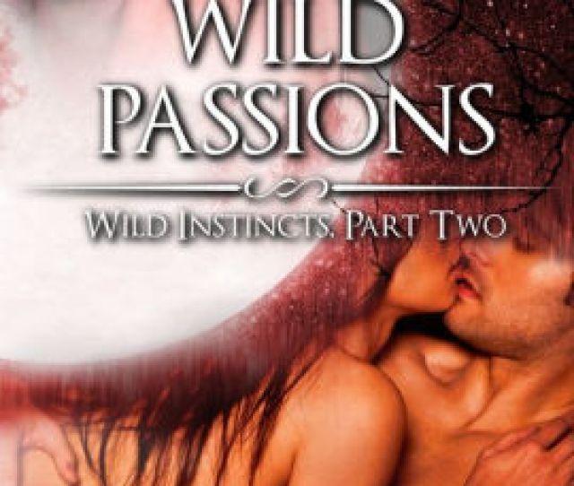 Wild Passions Wild Instincts Part  Werewolf Erotic Romance