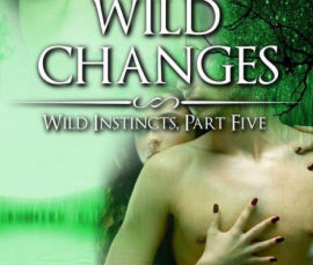 Wild Changes Wild Instincts Part  Werewolf Erotic Romance