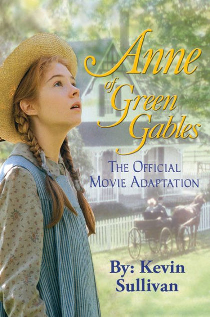 Anne Of Green Gables The Official Movie Adaptation By