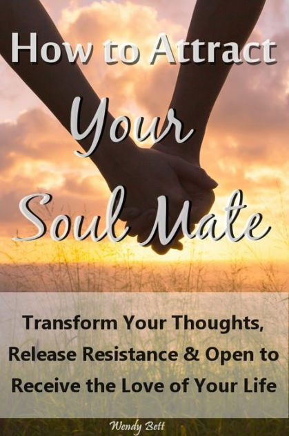 How To Attract Your Soul Mate Transform Your Thoughts