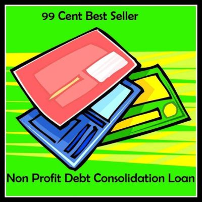 99 Cent Best Seller Non Profit Debt Consolidation (Loan on ...