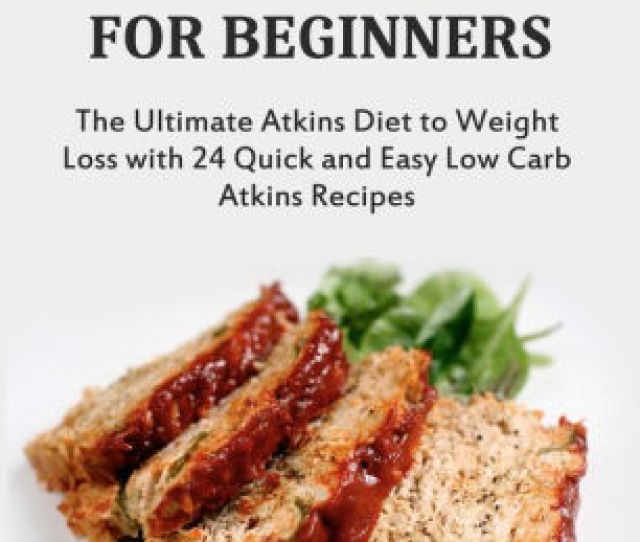 Atkins Diet For Beginners The Ultimate Atkins Diet For Weight Loss With  Atkins Diet