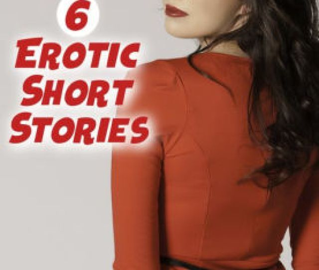Erotica Its Just A Night 6 Erotic Short Stories