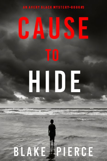 Cause To Hide (an Avery Black Mysterybook 3) By Blake