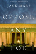 Title: Oppose Any Foe (A Luke Stone ThrillerBook 4), Author: Jack Mars