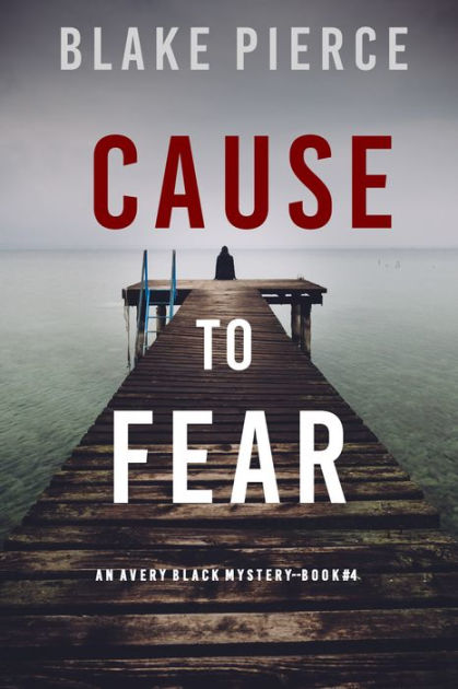 Cause To Fear (an Avery Black Mysterybook 4) By Blake