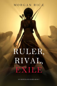 Ruler, Rival, Exile (Of Crowns and GloryBook 7)