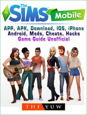 Download The Sims Mobile Mod Apk : download, mobile, Mobile,, Download,, IPhone,, Android,, Mods,, Cheats,, Hacks,, Guide, Unofficial, (eBook), Barnes, Noble®
