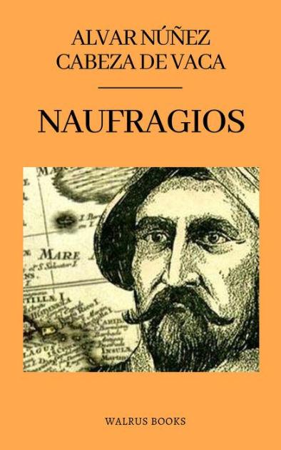 Alvar Nunez Cabeza De Vaca : alvar, nunez, cabeza, Naufragios, Alvar, Nunez, Cabeza, (eBook), Barnes, Noble®
