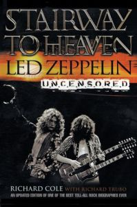Stairway to Heaven: Led Zeppelin Uncensored by Richard ...