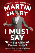Title: I Must Say: My Life As a Humble Comedy Legend, Author: Martin Short