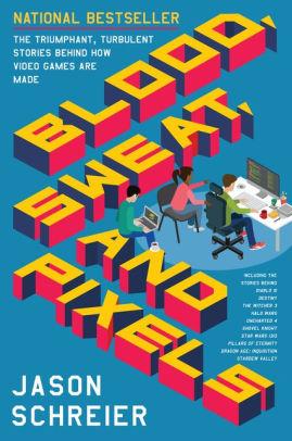 Blood Sweat And Pixels : blood, sweat, pixels, Blood,, Sweat,, Pixels:, Triumphant,, Turbulent, Stories, Behind, Video, Games, Jason, Schreier,, Paperback, Barnes, Noble®