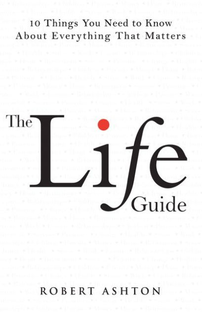 The Life Guide: 10 Things You Need to Know About