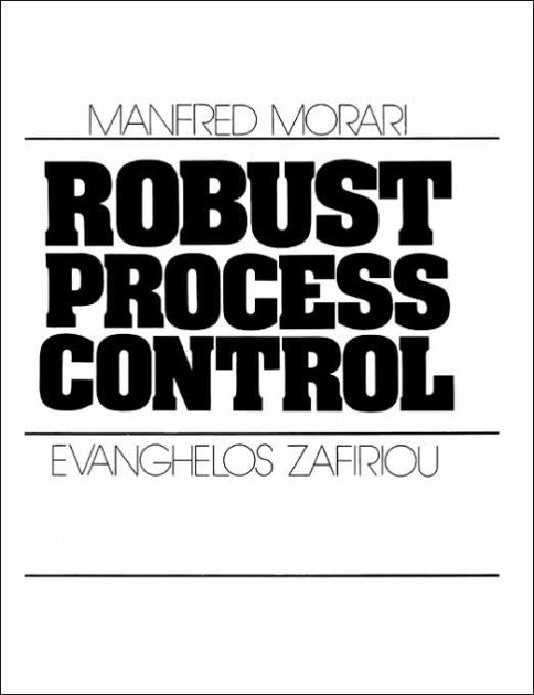 Robust Process Control / Edition 1 by Manfred Morari