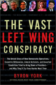 Image result for book cover The Vast Left Wing Conspiracy: The Untold Story of How Democratic Operatives, Eccentric Billionaires, Liberal Activists, and Assorted Celebrities Tried to Bring Down a President - and Why They'll Try Even Harder Next Time