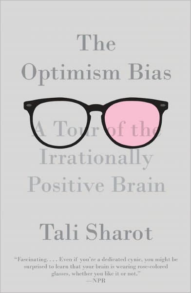 The Optimism Bias: A Tour of the Irrationally Positive