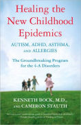 Title: Healing the New Childhood Epidemics: Autism, ADHD, Asthma, and Allergies: The Groundbreaking Program for the 4-A Disorders, Author: Kenneth Bock