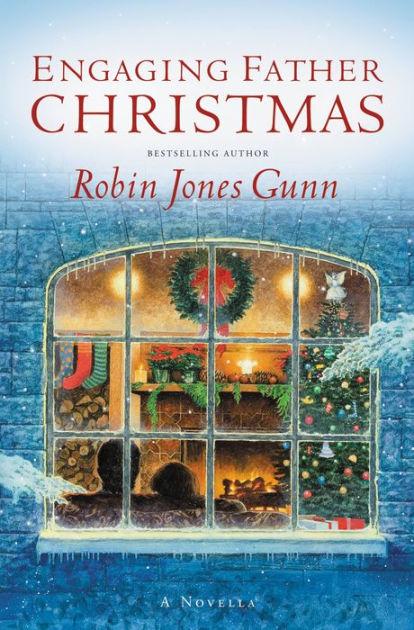 Engaging Father Christmas A Novella By Robin Jones Gunn