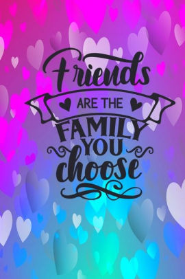 Friends Are The Family You Choose Quote : friends, family, choose, quote, Friends, Family, Choose, Joyful, Creations,, Paperback, Barnes, Noble®