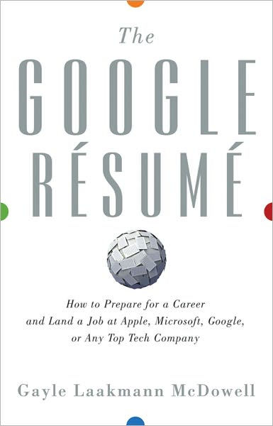 The Google Resume: How to Prepare for a Career and Land a