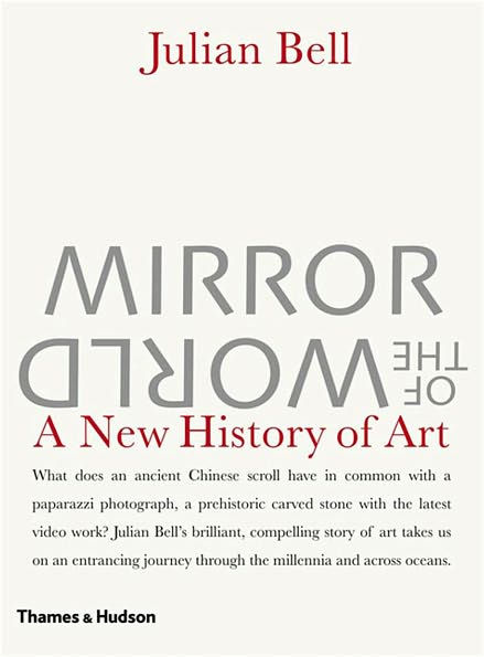 Mirror of the World: A New History of Art by Julian Bell