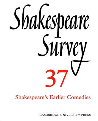 Shakespeare Survey 37: Shakespeare's Earlier Comedies by
