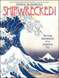 Title: Shipwrecked!: The True Adventures of a Japanese Boy, Author: Rhoda Blumberg