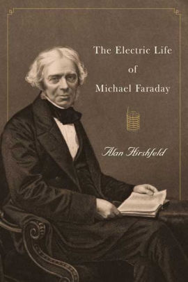 Electric Life Of Michael Faraday By Alan W Hirshfeld