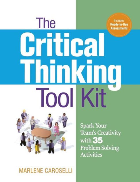The Critical Thinking Toolkit Spark Your Team's Creativity With 35 Problem Solving Activities
