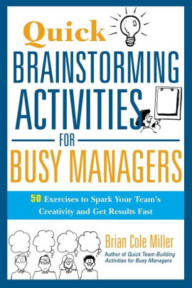 Quick Brainstorming Activities For Busy Managers 50 Exercises To Spark Your Team's Creativity