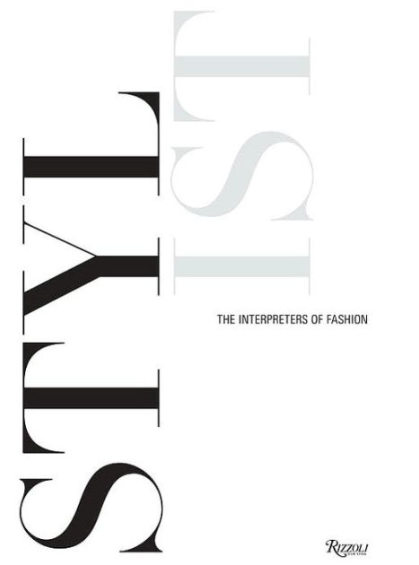 Stylist: The Interpreters of Fashion by Style.Com