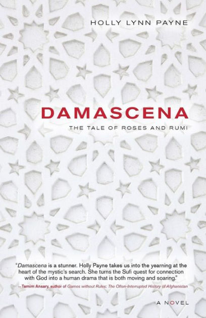 Damascena: The Tale of Roses and Rumi by Holly Lynn Payne