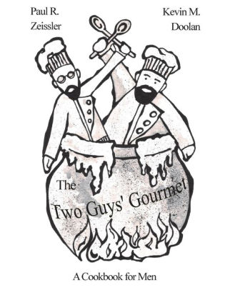 The Two Guys' Gourmet: A Cookbook for Men by Paul R
