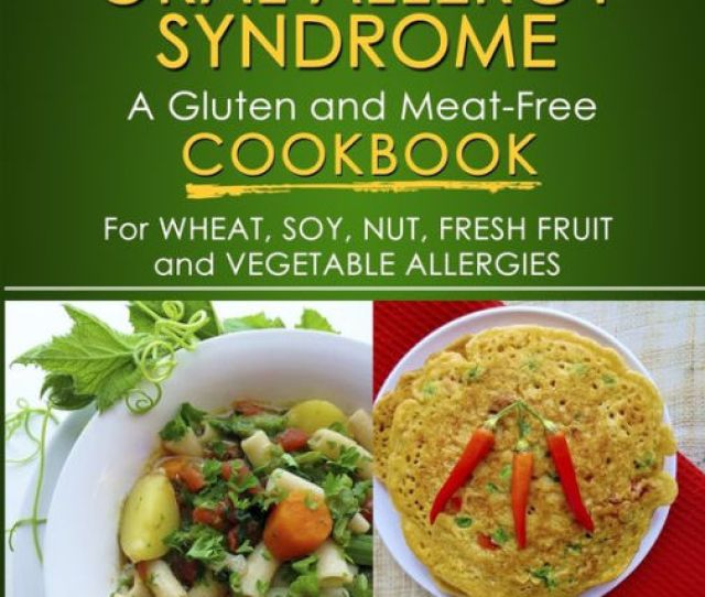Living With Oral Allergy Syndrome A Gluten And Meat Free Cookbook For Wheat Soy Nut Fresh Fruit And Vegetable Allergies By Danielle Leblanc