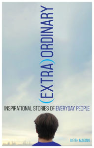 (Extra)Ordinary: Inspirational Stories of Everyday People