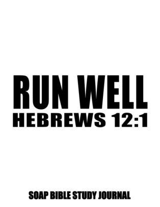 Hebrews 12: 1 Run Well: 8.5x11 SOAP Journal, 120 S.O.A.P