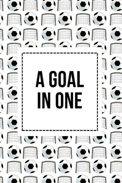 A Goal In One: Soccer Journal and Blank Notebook, Lined
